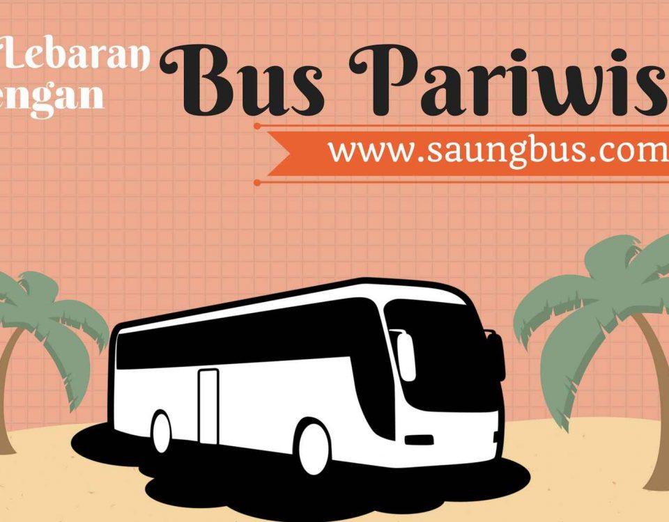 tour lebaran dengan bus pariwisata bersama saungbus agen bus pariwisata di Jakarta